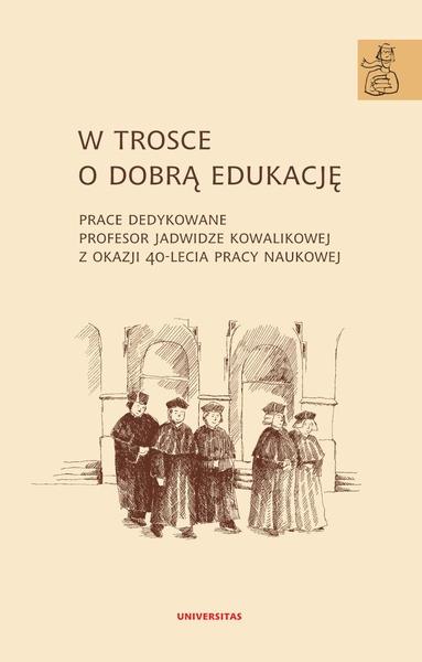 W trosce o dobrą edukację.Prace dedykowane Profesor Jadwidze Kowalikowej z okazji 40-lecia pracy naukowej