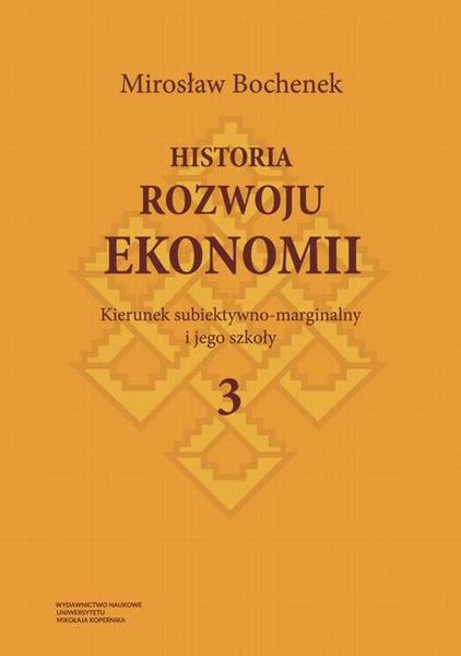 Historia rozwoju ekonomii, t. 3: Kierunek subiektywno-marginalny i jego szkoły
