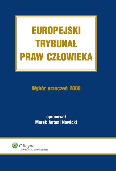 Europejski Trybunał Praw Człowieka. Wybór Orzeczeń 2008