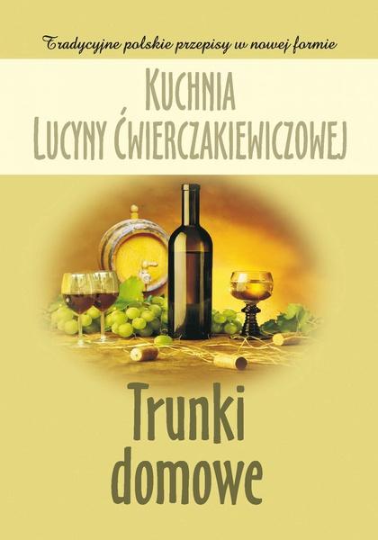 Kuchnia Lucyny Ćwierczakiewiczowej. Trunki domowe