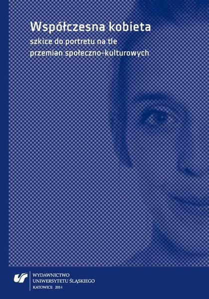 Współczesna kobieta - szkice do portretu na tle przemian społeczno-kulturowych