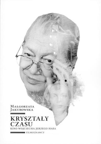 Kryształy czasu. Kino Wojciecha Jerzego Hasa