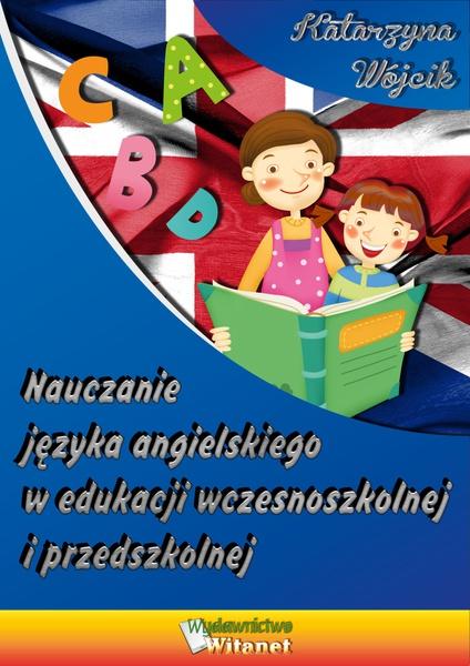 Nauczanie języka angielskiego w edukacji wczesnoszkolnej i przedszkolnej.