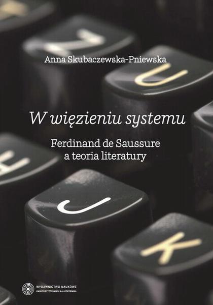 W więzieniu systemu. Ferdynand de Saussure a teoria literatury