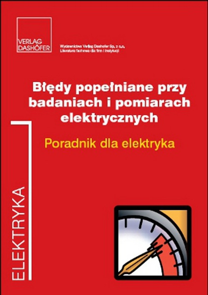 Błędy popełniane przy badaniach i pomiarach elektrycznych Poradnik dla elektryka.