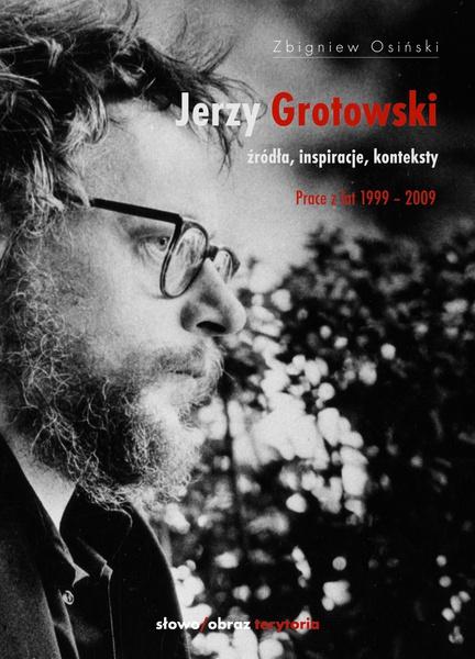 Jerzy Grotowski. Tom 2: Źródła, inspiracje, konteksty. Prace z lat 1999-2009