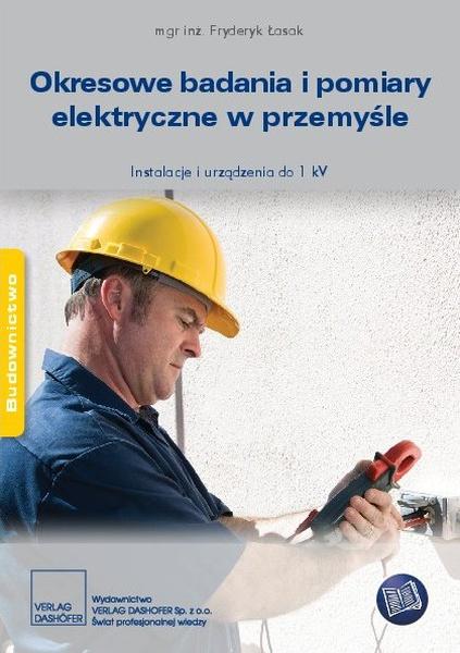 Okresowe badania i pomiary elektryczne w przemyśle. Instalacje i urządzenia do 1 kV
