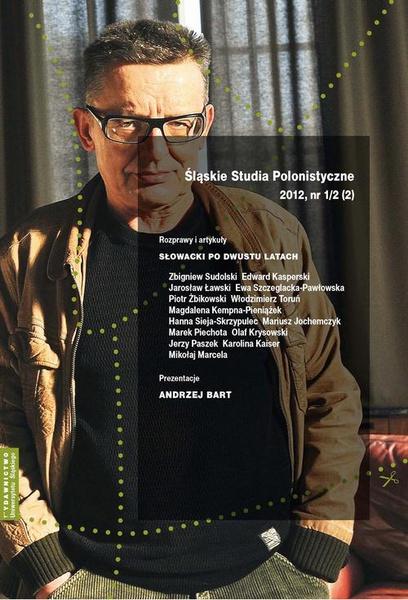 """""""Śląskie Studia Polonistyczne"""" 2012, nr 1/2 (2): Rozprawy i artykuły: Słowacki po dwustu latach. Prezentacje: Andrzej Bart"""