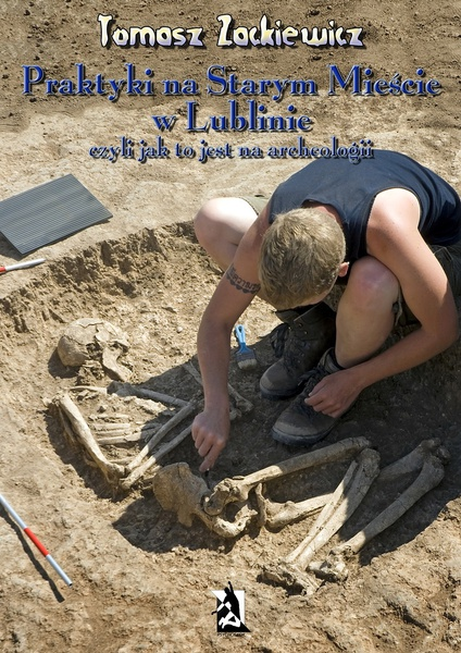 Praktyki na Starym Mieście w Lublinie, czyli jak to jest na archeologii