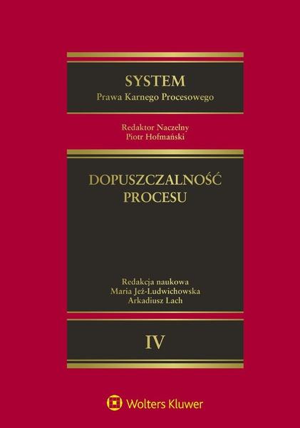System Prawa Karnego Procesowego. Tom IV. Dopuszczalność procesu. Wydanie 1