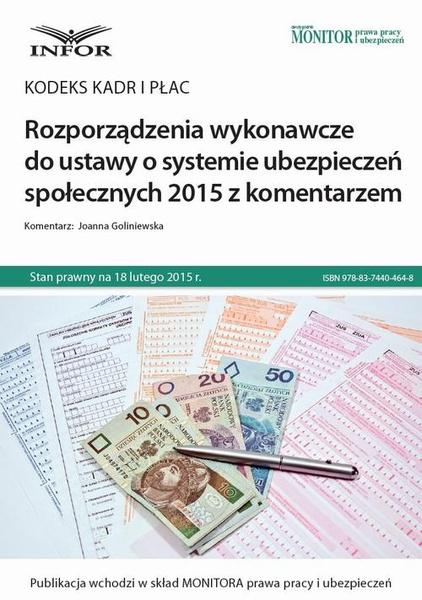 Kodeks kadr i płac Rozporządzenia wykonawcze do ustawy o systemie ubezpieczeń społecznych 2015 z komentarzem