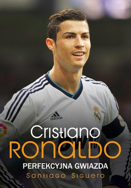 Christiano Ronaldo. Perfekcyjna gwiazda