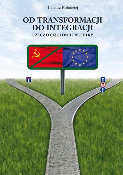 Od transformacji do integracji. Rzecz o ciągłości PRL i III RP