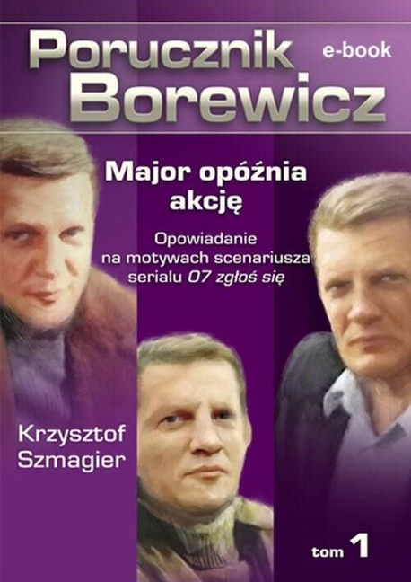 Porucznik Borewicz. Major opóźnia akcję. Tom 1 - Krzysztof Szmagier