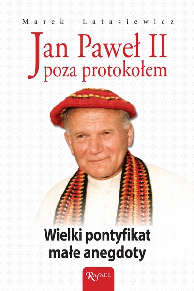 Jan Paweł II poza protokołem. Wielki pontyfikat, małe anegdoty