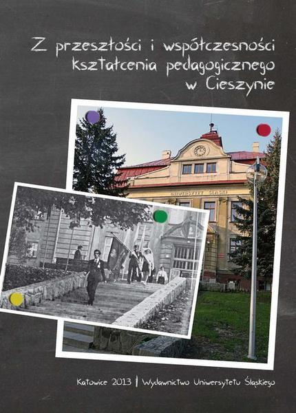 Z przeszłości i współczesności kształcenia pedagogicznego w Cieszynie