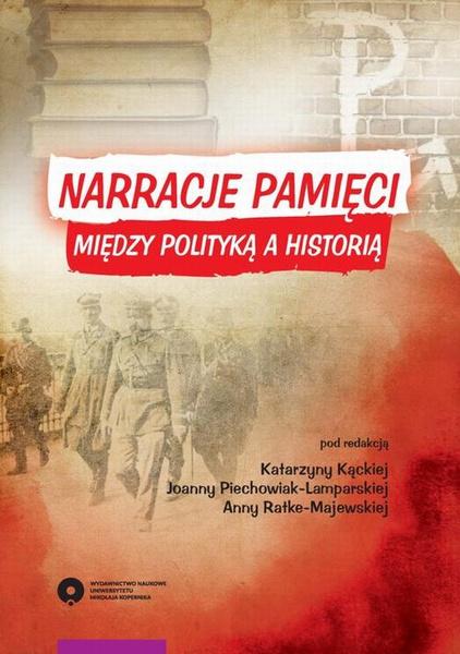 Narracje pamięci. Między polityką a historią