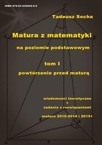 Matura z matematyki na poziomie podstawowym Tom I: Powtórzenie przed maturą