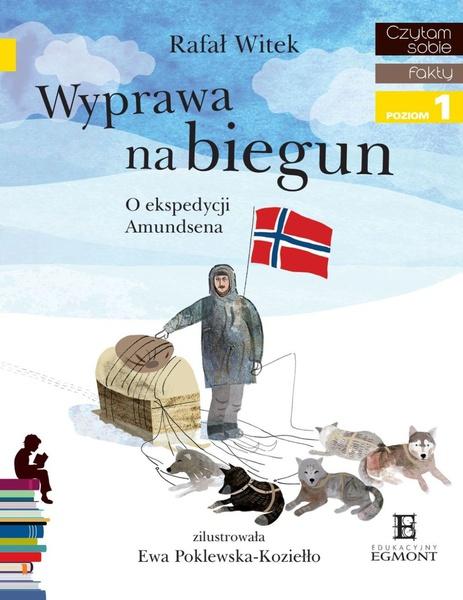Wyprawa na biegun. O ekspedycji Amundsena. Czytam sobie - poziom 1
