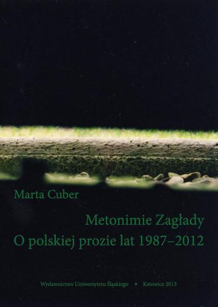 Metonimie Zagłady. O polskiej prozie lat 1987–2012