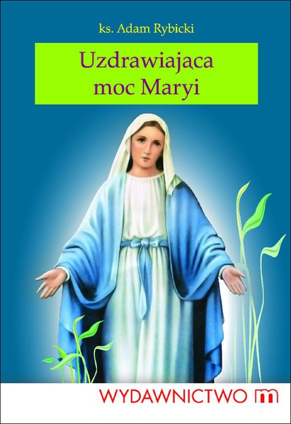 Uzdrawiająca moc Maryi