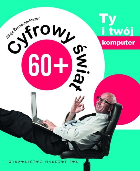 Cyfrowy świat 60+. Ty i twój komputer