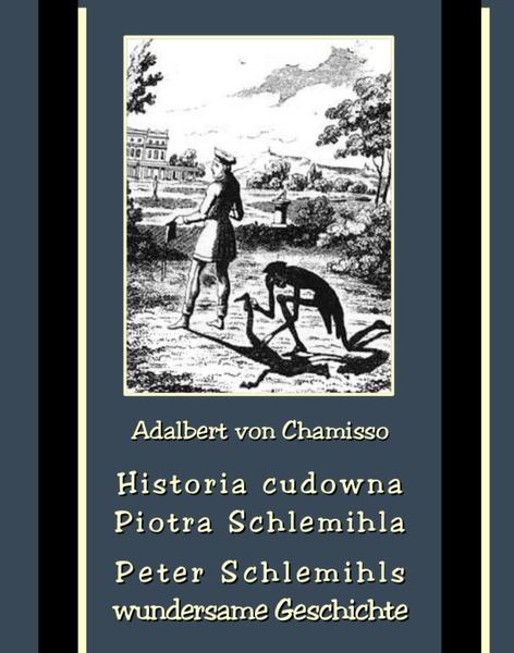 Historia cudowna Piotra Schlemihla - Peter Schlemihls wundersame Geschichte