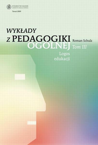Wykłady z pedagogiki ogólnej, t. 3: Logos edukacji