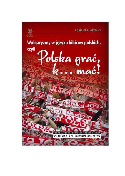 """Wulgaryzmy w języku kibiców na stadionach piłkarskich, czyli """"Polska grać, k… mać!"""""""