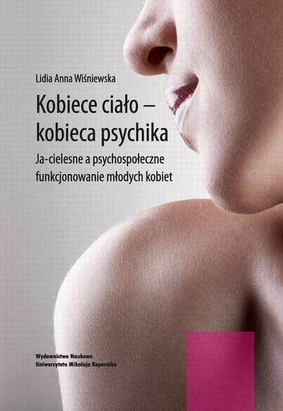 Kobiece ciało - kobieca psychika. Ja-cielesne a psychospołeczne funkcjonowanie młodych kobiet