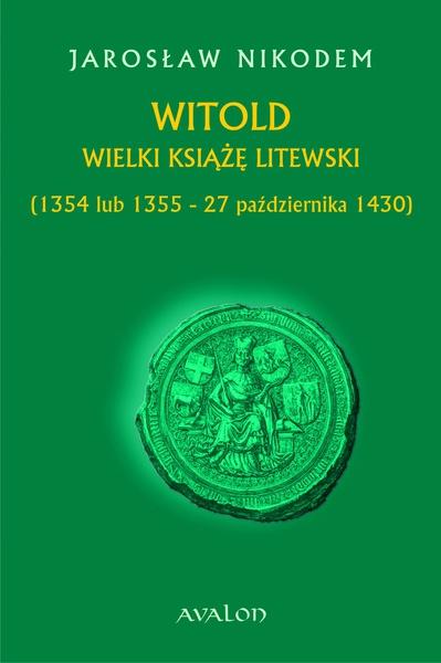 Witold Wielki Książę Litewski (1354 lub 1355 - 27 października 1430)