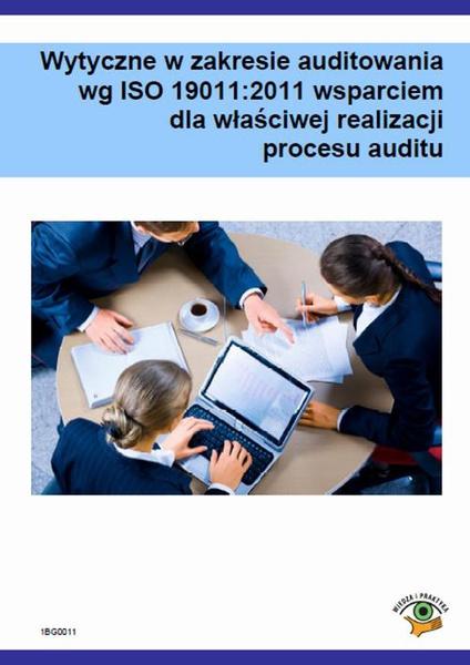 Wytyczne w zakresie audytowania wg ISO 19011:2011 wsparciem dla właściwej realizacji procesu auditu