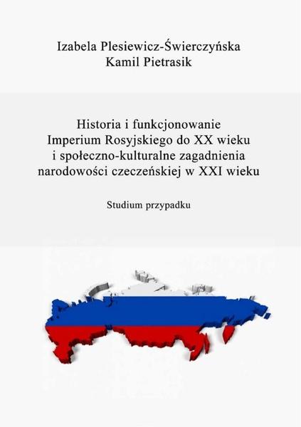 Historia i funkcjonowanie Imperium Rosyjskiego do XX w. Społeczno-kulturalne zagadnienia narodowości czeczeńskiej w XXI w.