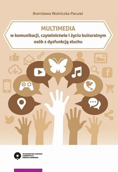 Multimedia w komunikacji, czytelnictwie i życiu kulturalnym osób z dysfunkcją słuchu