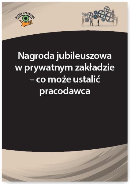 Nagroda jubileuszowa w prywatnym zakładzie - co może ustalić pracodawca