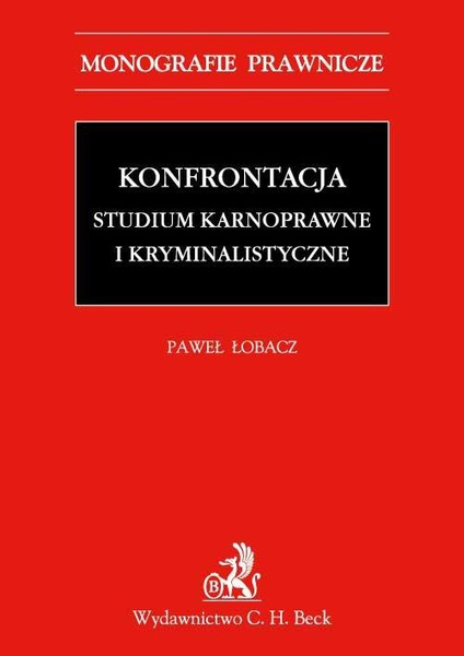 Konfrontacja. Studium karnoprocesowe i kryminalistyczne