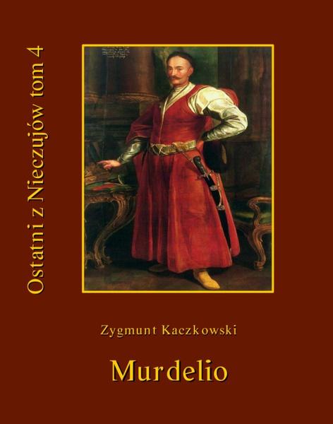 Ostatni z Nieczujów. Murdelio, tom 4 cyklu powieści