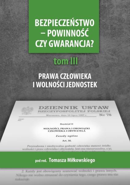 Bezpieczeństwo - powinność czy gwarancja? T. 3, Prawa i wolności a działania państwa