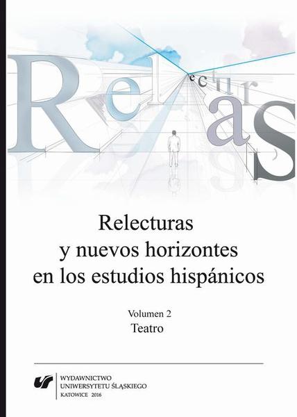 Relecturas y nuevos horizontes en los estudios hispánicos. Vol. 2: Teatro