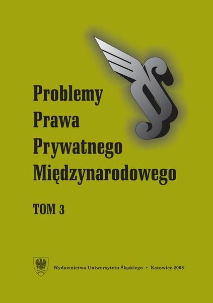 """""""Problemy Prawa Prywatnego Międzynarodowego"""". T. 3"""