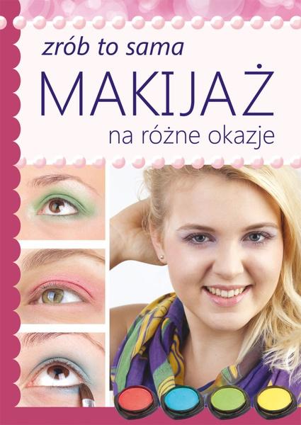 Makijaż na różne okazje. Zrób to sama