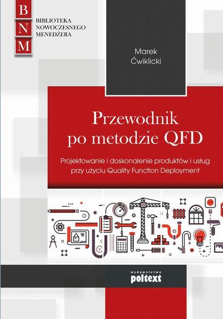 Przewodnik po metodzie QFD. Projektowanie i doskonalenie produktów i usług przy użyciu Quality Function Deployment - Marek Ćwiklicki