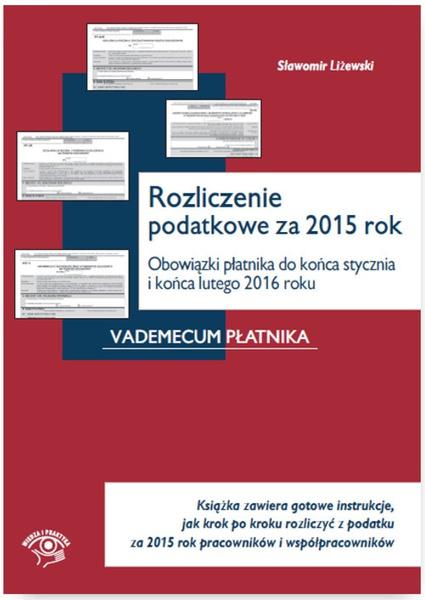 Rozliczenie podatkowe za 2015 rok. Obowiązki płatnika do końca stycznia i końca lutego 2016 roku