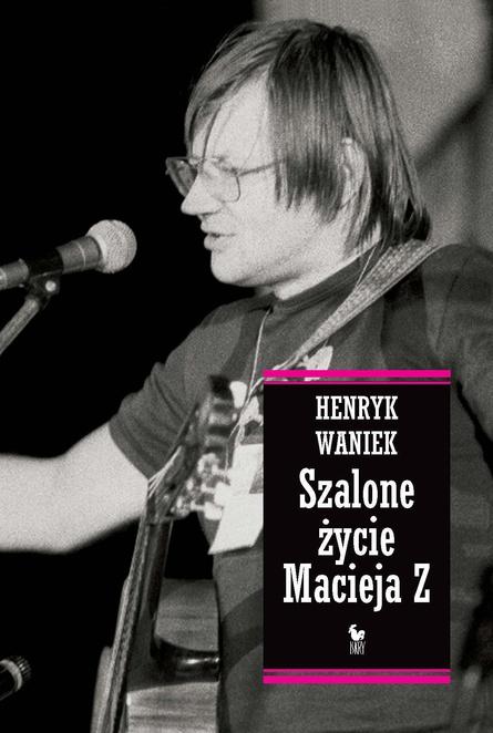 Szalone życie Macieja Z - Henryk Waniek
