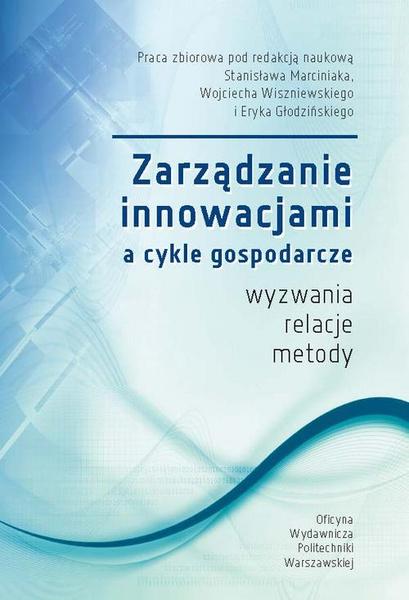 Zarządzanie innowacjami a cykle gospodarcze. Wyzwania, relacje, metody