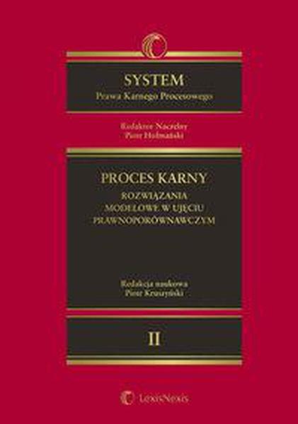 System Prawa Karnego Procesowego. Tom II. Proces karny - rozwiązania modelowe w ujęciu prawnoporównawczym
