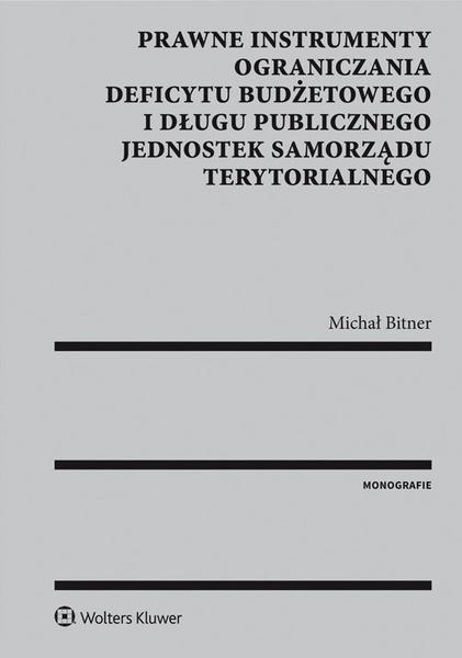 Prawne instrumenty ograniczania deficytu budżetowego i długu publicznego jednostek samorządu terytorialnego [PRZEDSPRZEDAŻ]