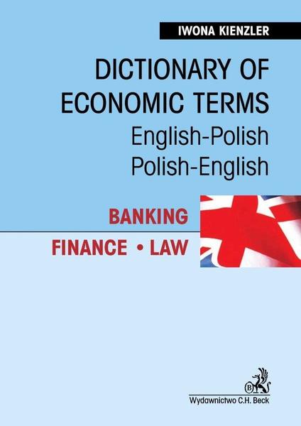 Dictionary of Economic Terms. Banking. Finance. Law Słownik terminologii gospodarczej. Bankowość. Finanse. Prawo English-Polish, Polish-English