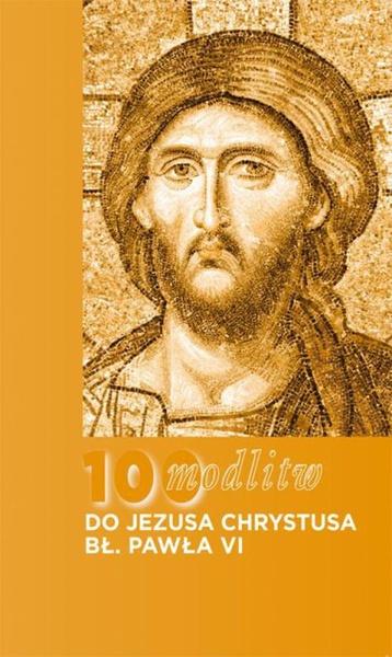 100 modlitw bł. PAWŁA VI do Chrystusa