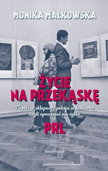 Życie na przekąskę. Pustki w sklepach, pełnia w kulturze czyli opowieści nie tylko z PRL-u